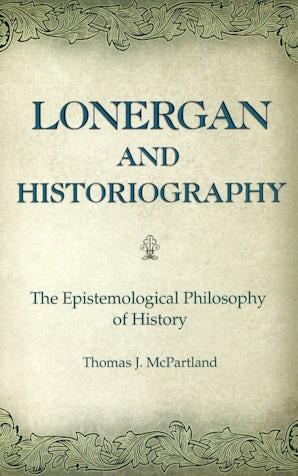 Lonergan and Historiography Hardcover  by Thomas J. McPartland