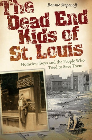 The Dead End Kids of St. Louis Hardcover  by Bonnie Stepenoff