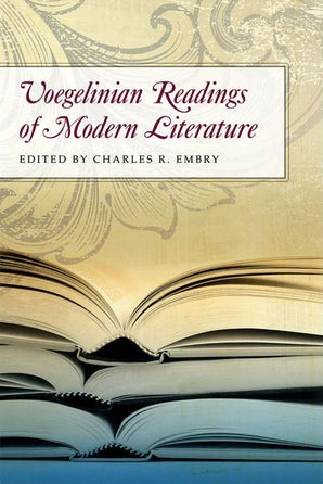 Voegelinian Readings of Modern Literature Hardcover  by Charles R. Embry