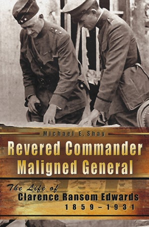 Revered Commander, Maligned General Hardcover  by Michael E. Shay