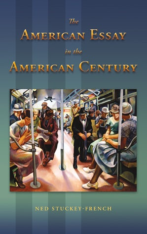 The American Essay in the American Century Hardcover  by Ned Stuckey-French