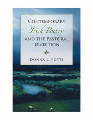 Contemporary Irish Poetry and the Pastoral Tradition Hardcover  by Donna L. Potts