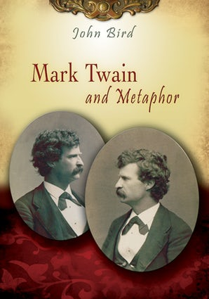 Mark Twain and Metaphor Paperback  by John Bird