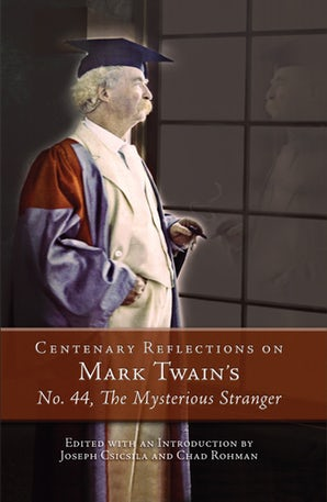 Centenary Reflections on Mark Twain's No. 44, The Mysterious Stranger Paperback  by Joseph Csicsila