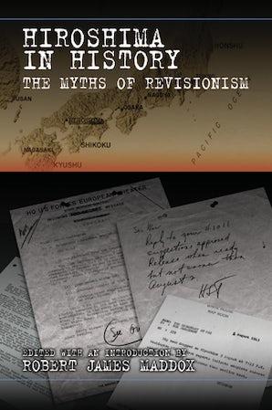 Hiroshima in History Paperback  by Robert James Maddox