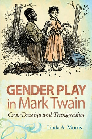 Gender Play in Mark Twain Paperback  by Linda A. Morris