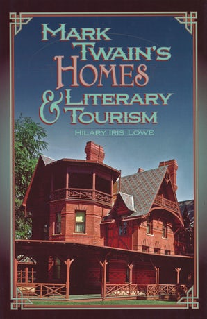 Mark Twain's Homes and Literary Tourism Hardcover  by Hilary Iris Lowe