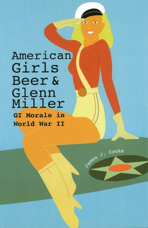 American Girls, Beer, and Glenn Miller Hardcover  by James J. Cooke