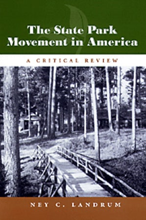 The State Park Movement in America Paperback  by Ney C. Landrum