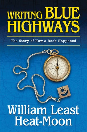 Writing BLUE HIGHWAYS Hardcover  by William Least Heat-Moon