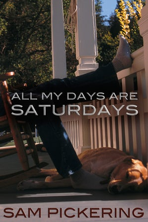 All My Days Are Saturdays Paperback  by Sam Pickering
