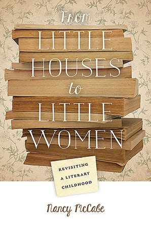 From Little Houses to Little Women Hardcover  by Nancy McCabe