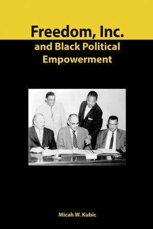 Freedom, Inc. and Black Political Empowerment Hardcover  by Micah W. Kubic