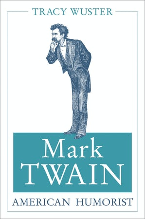 Mark Twain, American Humorist Hardcover  by Tracy Wuster