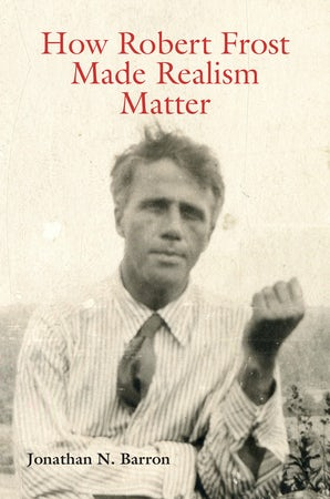 How Robert Frost Made Realism Matter Hardcover  by Jonathan N. Barron