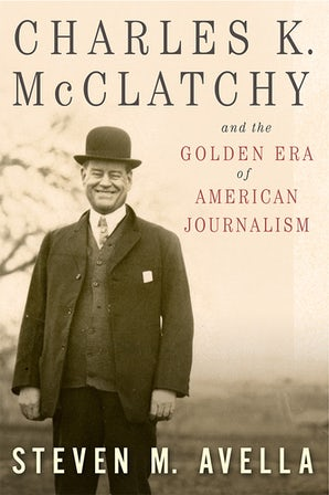 Charles K. McClatchy and the Golden Era of American Journalism Hardcover  by Steven M. Avella