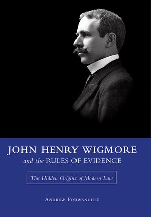 John Henry Wigmore and the Rules of Evidence Hardcover  by Andrew Porwancher