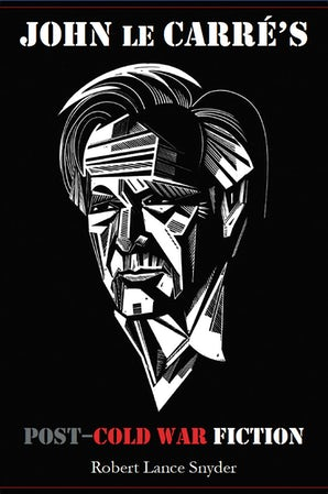 John le Carré's Post–Cold War Fiction