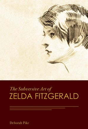The Subversive Art of Zelda Fitzgerald Hardcover  by Deborah Pike