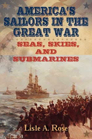 America's Sailors in the Great War Hardcover  by Lisle A. Rose