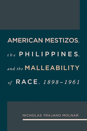 American Mestizos, The Philippines, and the Malleability of Race Hardcover  by Nicholas Trajano Molnar