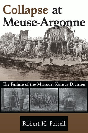 Collapse at Meuse-Argonne Paperback  by Robert H. Ferrell
