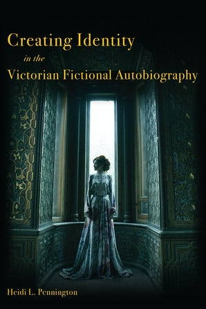 Creating Identity in the Victorian Fictional Autobiography Hardcover  by Heidi L. Pennington