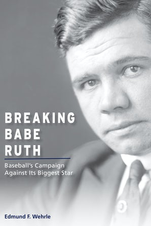 Breaking Babe Ruth Hardcover  by Edmund F. Wehrle