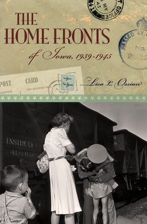 The Home Fronts of Iowa, 1939-1945 Paperback  by Lisa L. Ossian