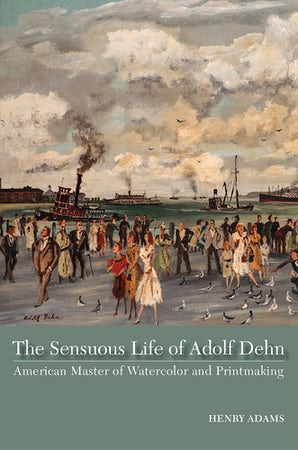 The Sensuous Life of Adolf Dehn Hardcover  by Henry Adams