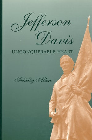 Jefferson Davis, Unconquerable Heart Digital download  by Felicity Allen