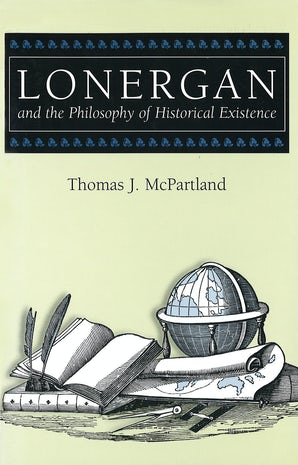 Lonergan and the Philosophy of Historical Existence Hardcover  by Thomas J. McPartland