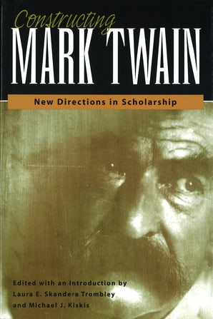Constructing Mark Twain Hardcover  by Laura E. Skandera Trombley