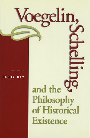 Voegelin, Schelling, and the Philosophy of Historical Existence Hardcover  by Jerry Day