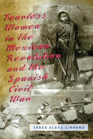 Fearless Women in the Mexican Revolution and the Spanish Civil War Digital download  by Tabea Alexa Linhard