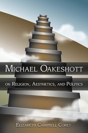 Michael Oakeshott on Religion, Aesthetics, and Politics Hardcover  by Elizabeth Campbell Corey