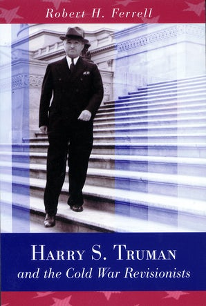 Harry S. Truman and the Cold War Revisionists Digital download  by Robert H. Ferrell