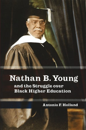 Nathan B. Young and the Struggle over Black Higher Education Digital download  by Antonio F. Holland