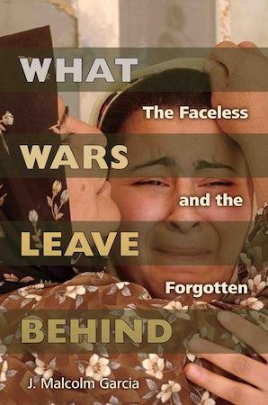 What Wars Leave Behind Digital download  by J. Malcolm Garcia