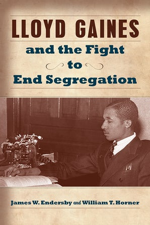 Lloyd Gaines and the Fight to End Segregation Digital download  by James W. Endersby