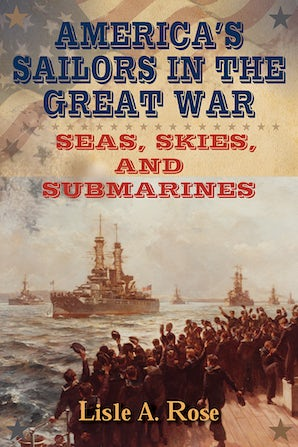 America's Sailors in the Great War Digital download  by Lisle A. Rose