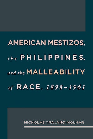 American Mestizos, The Philippines, and the Malleability of Race Digital download  by Nicholas Trajano Molnar