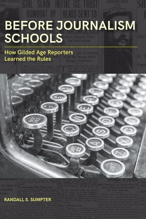 Before Journalism Schools Digital download  by Randall S. Sumpter