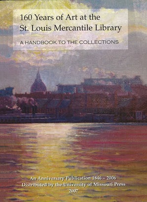160 Years of Art at the St. Louis Mercantile Library Hardcover  by Julie Dunn-Morton